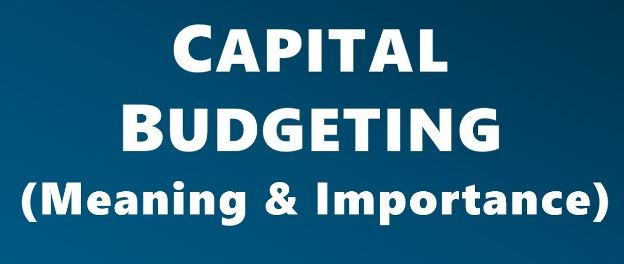 Capital Budgeting – Analysis, Process and Objectives of It?