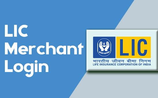 LIC Merchant Portal Login: How to Login Into LIC Merchant?